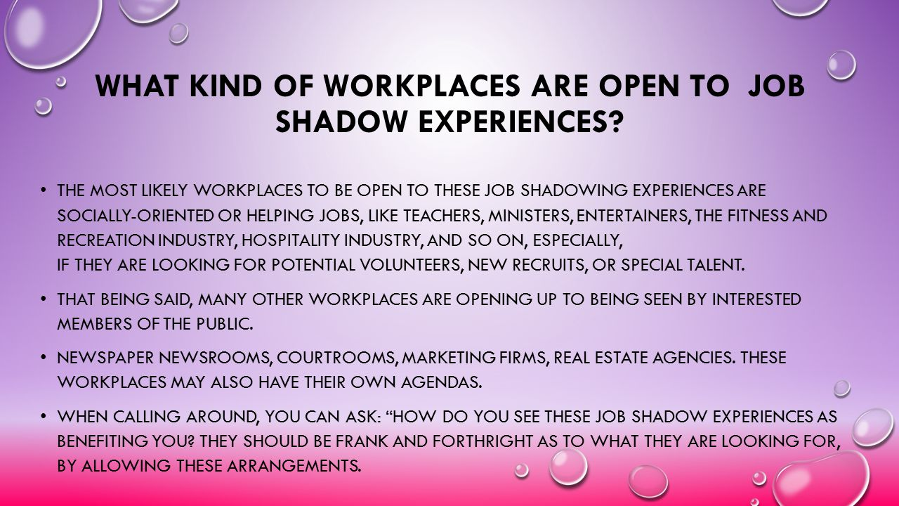 WHAT KIND OF WORKPLACES ARE OPEN TO JOB SHADOW EXPERIENCES? THE MOST LIKELY WORKPLACES TO BE OPEN TO THESE JOB SHADOWING EXPERIENCES ARE SOCIALLY-ORIE