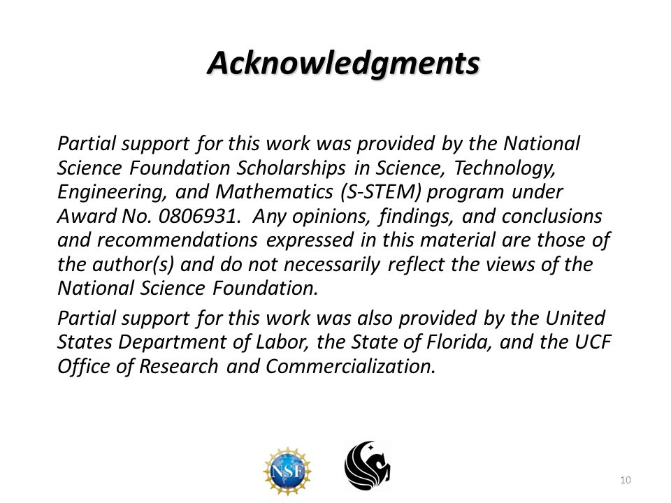 10 Acknowledgments Acknowledgments Partial support for this work was provided by the National Science Foundation Scholarships in Science, Technology, Engineering, and Mathematics (S-STEM) program under Award No.