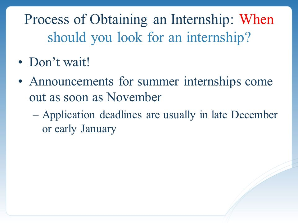 Process of Obtaining an Internship: When should you look for an internship.