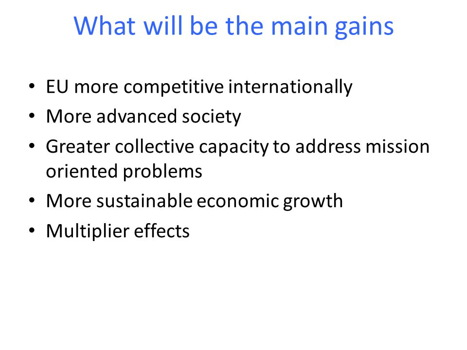 What will be the main gains EU more competitive internationally More advanced society Greater collective capacity to address mission oriented problems More sustainable economic growth Multiplier effects
