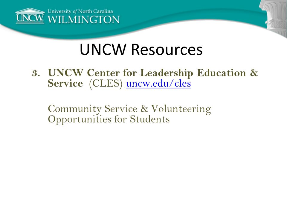 UNCW Resources 3.UNCW Center for Leadership Education & Service (CLES) uncw.edu/clesuncw.edu/cles Community Service & Volunteering Opportunities for Students
