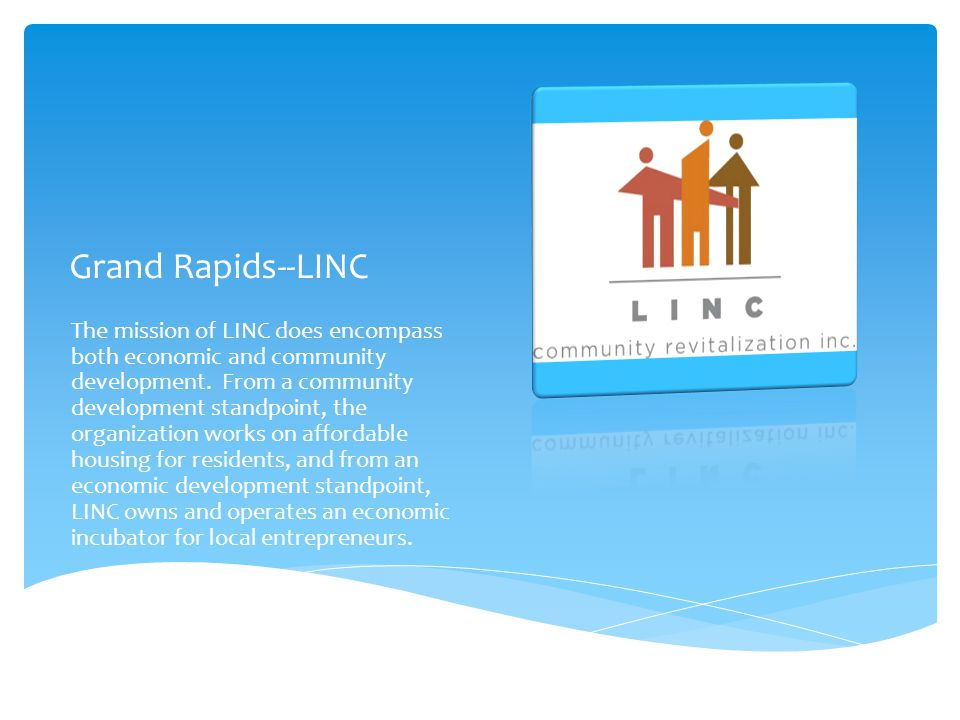 Grand Rapids--LINC The mission of LINC does encompass both economic and community development. From a community development standpoint, the organizati