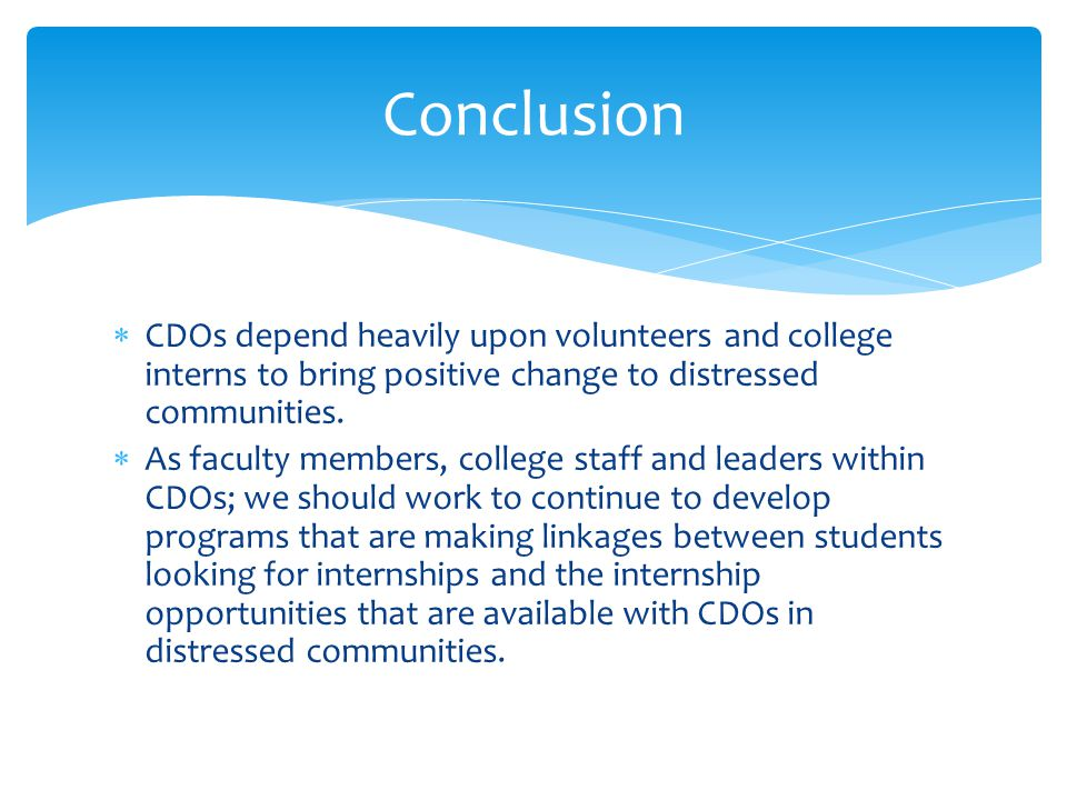 CDOs depend heavily upon volunteers and college interns to bring positive change to distressed communities.  As faculty members, college staff and