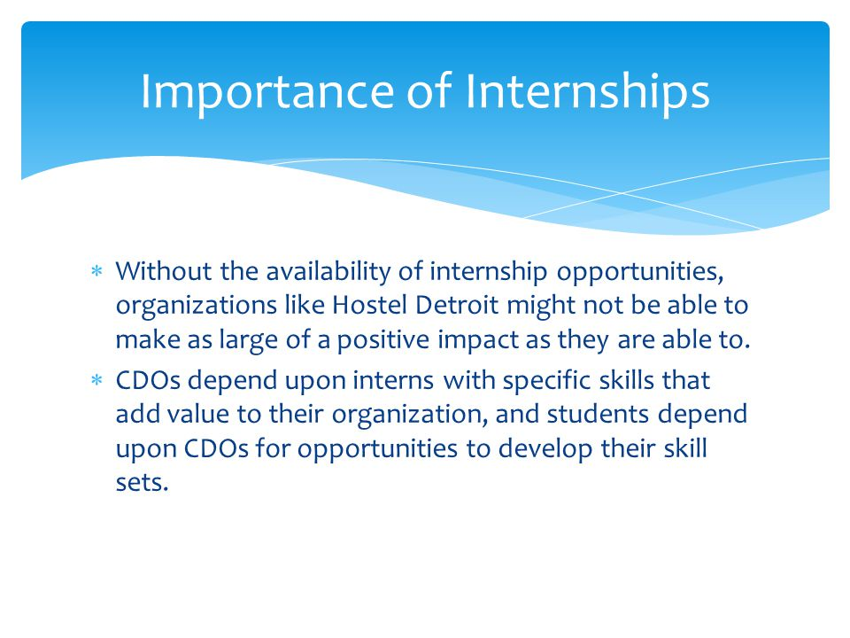 Without the availability of internship opportunities, organizations like Hostel Detroit might not be able to make as large of a positive impact as they are able to.