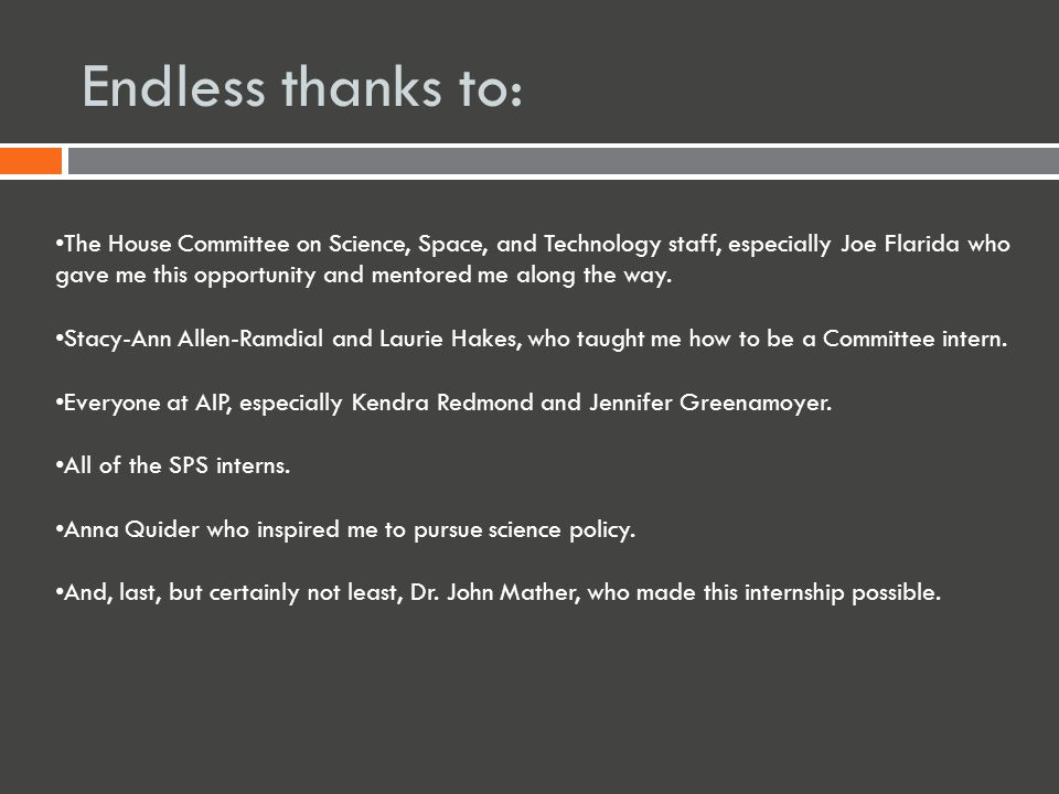 Endless thanks to: The House Committee on Science, Space, and Technology staff, especially Joe Flarida who gave me this opportunity and mentored me along the way.