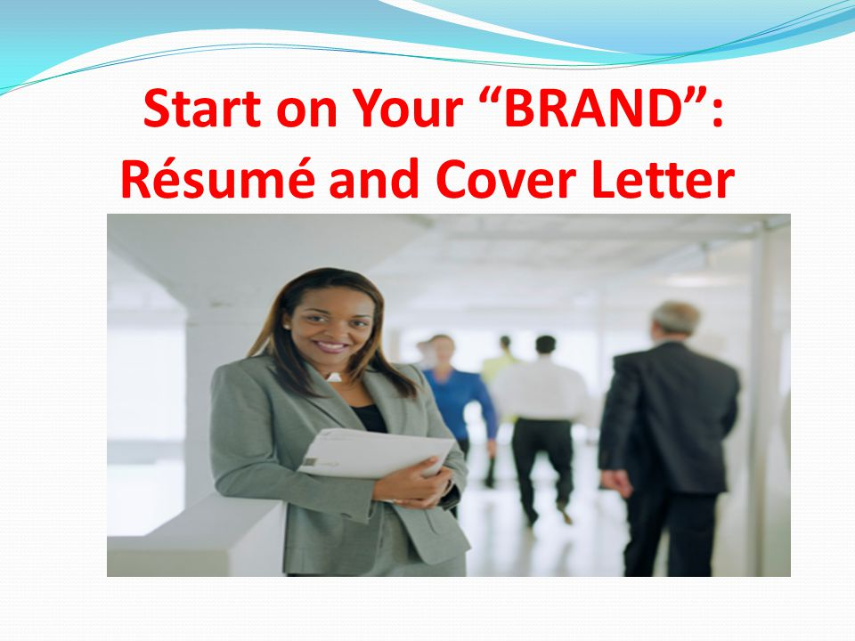 Start on Your BRAND : Résumé and Cover Letter