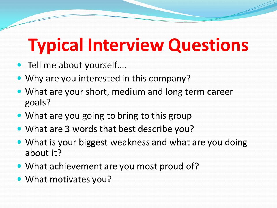 Typical Interview Questions Tell me about yourself….