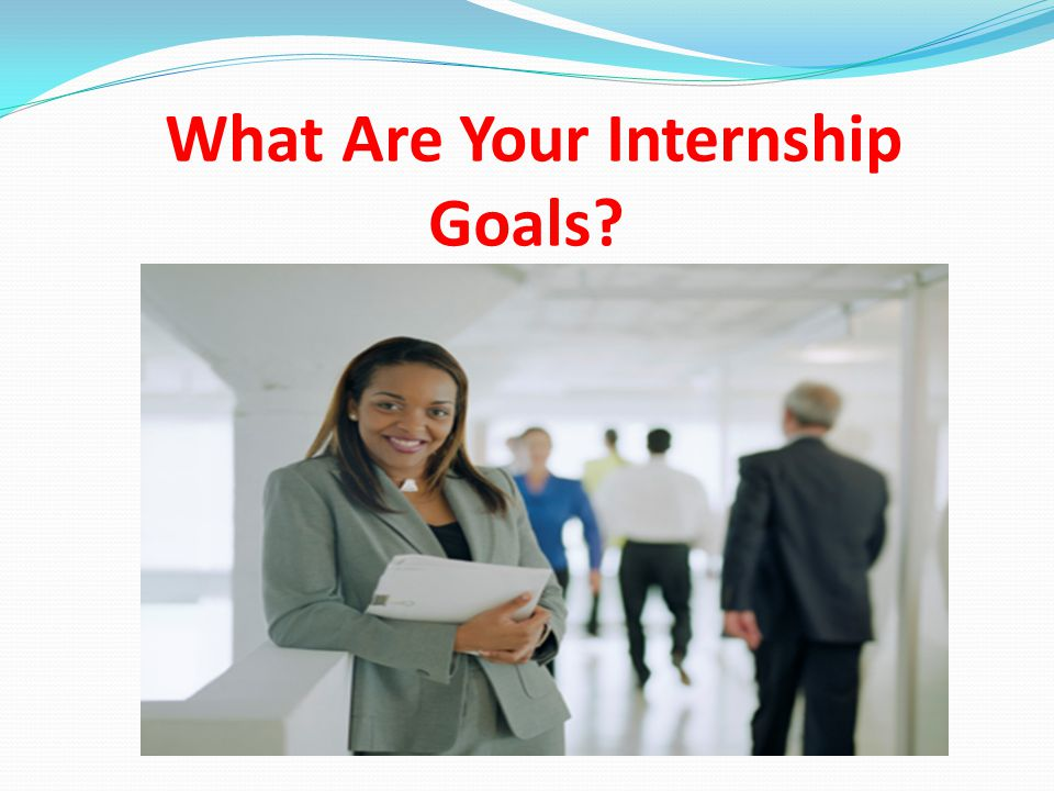 What Are Your Internship Goals