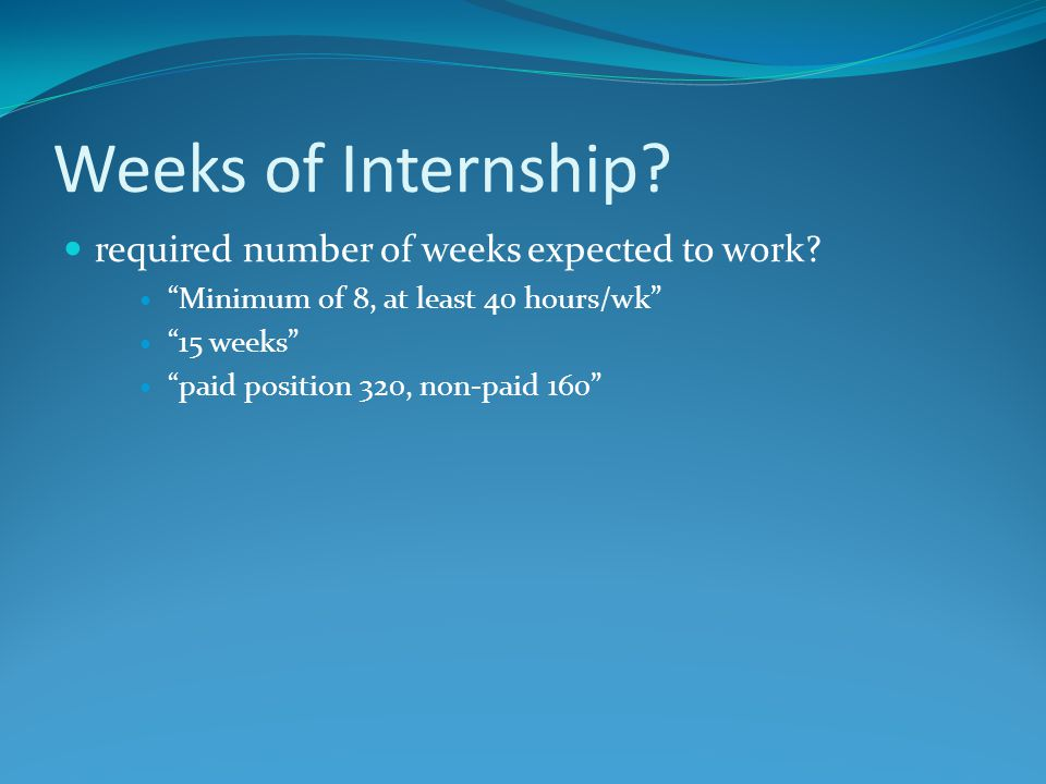 Weeks of Internship.required number of weeks expected to work.