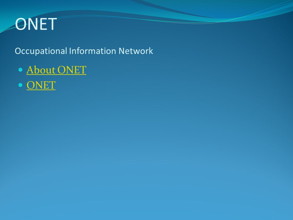 ONET Occupational Information Network About ONET ONET