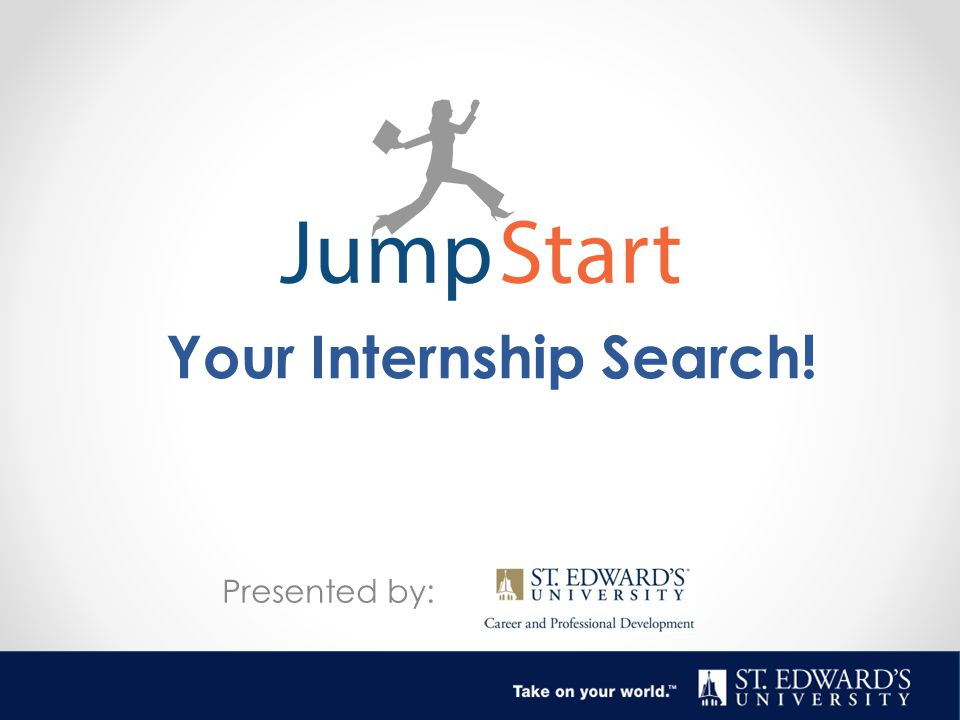Your Internship Search! Presented by: