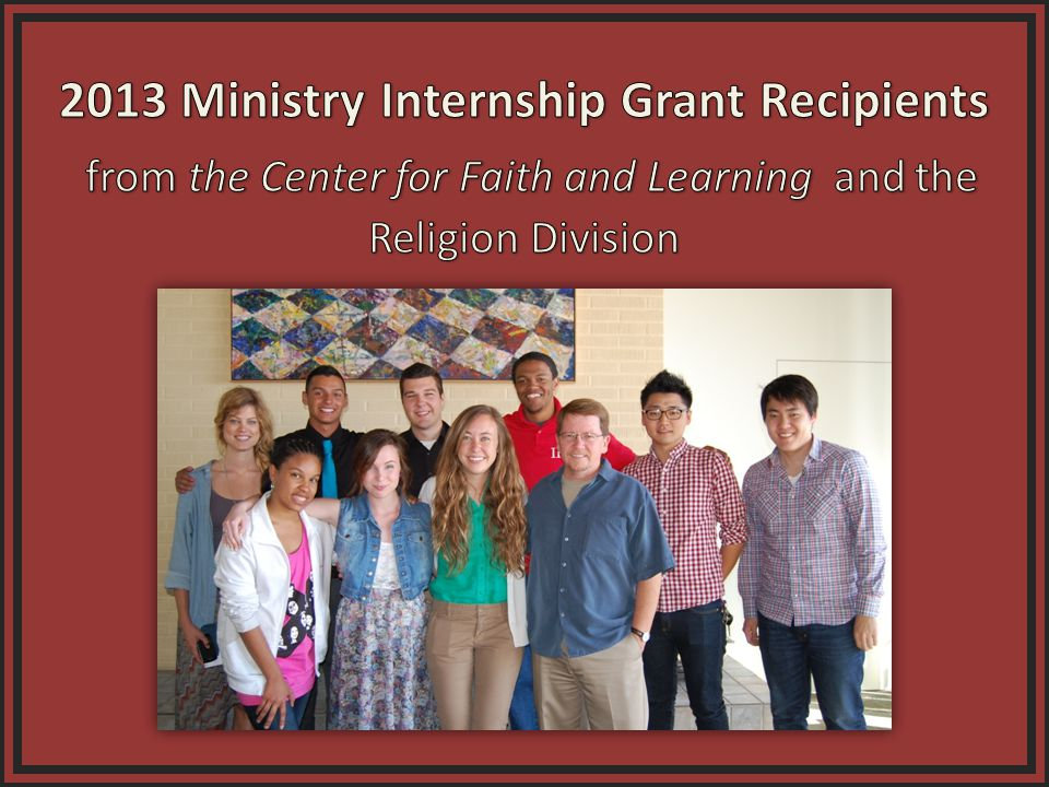 Alexander Fisher Recipient of Ministry Internship Grant from the Center for Faith and Learning and Religion Division Alexander will be a youth ministry intern for the Westside Church of Christ in Bakersfield, California.