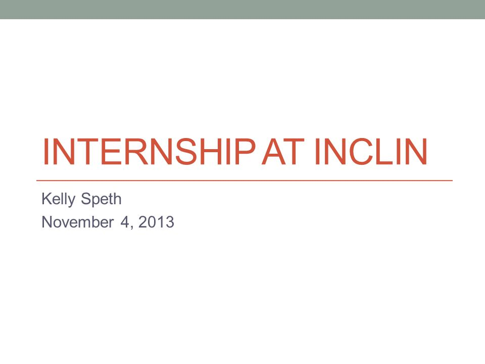 INTERNSHIP AT INCLIN Kelly Speth November 4, 2013