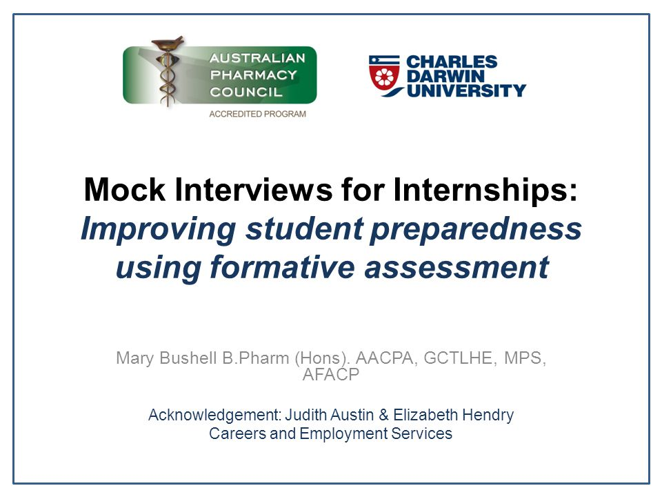 Mock Interviews for Internships: Improving student preparedness using formative assessment Mary Bushell B.Pharm (Hons).