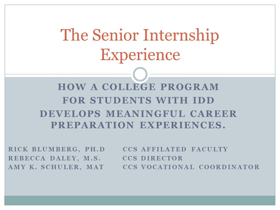 HOW A COLLEGE PROGRAM FOR STUDENTS WITH IDD DEVELOPS MEANINGFUL CAREER PREPARATION EXPERIENCES. RICK BLUMBERG, PH.D CCS AFFILATED FACULTY REBECCA DALE