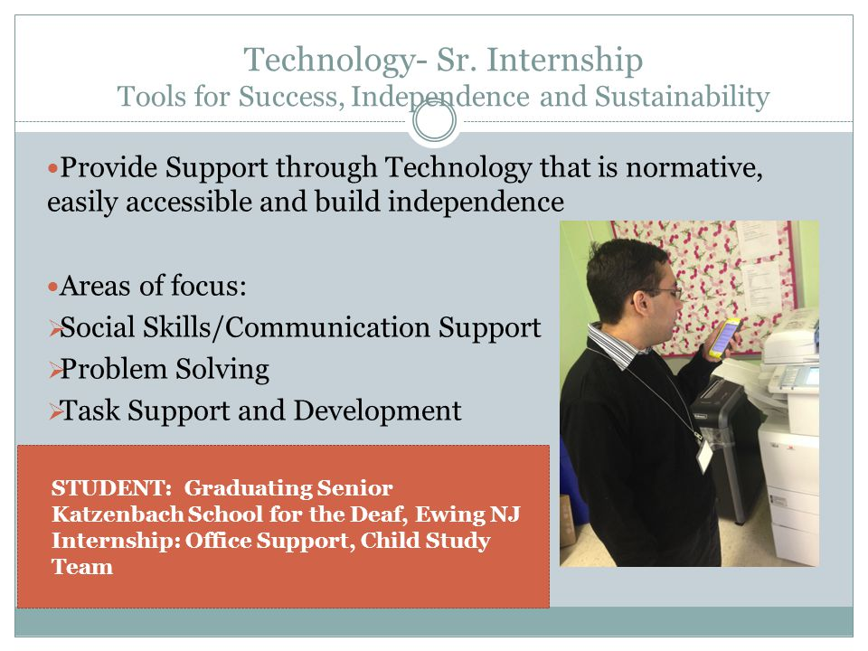 Technology- Sr. Internship Tools for Success, Independence and Sustainability Provide Support through Technology that is normative, easily accessible