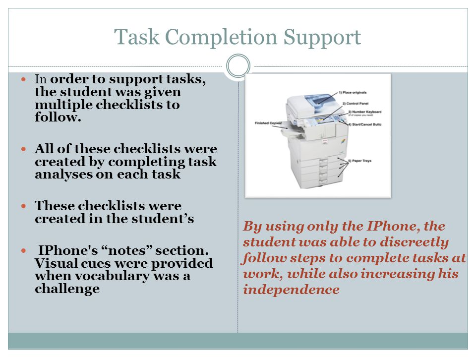 Task Completion Support In order to support tasks, the student was given multiple checklists to follow. All of these checklists were created by comple
