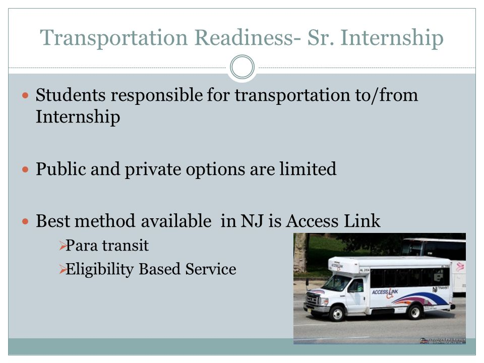 Transportation Readiness- Sr. Internship Students responsible for transportation to/from Internship Public and private options are limited Best method