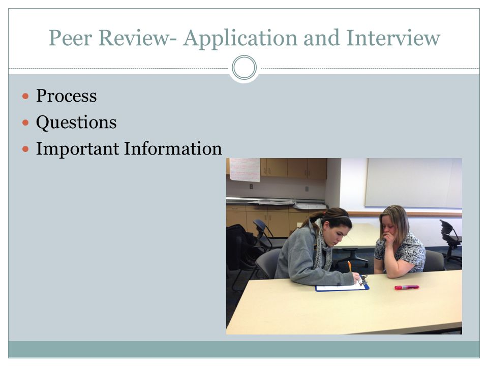 Peer Review- Application and Interview Process Questions Important Information