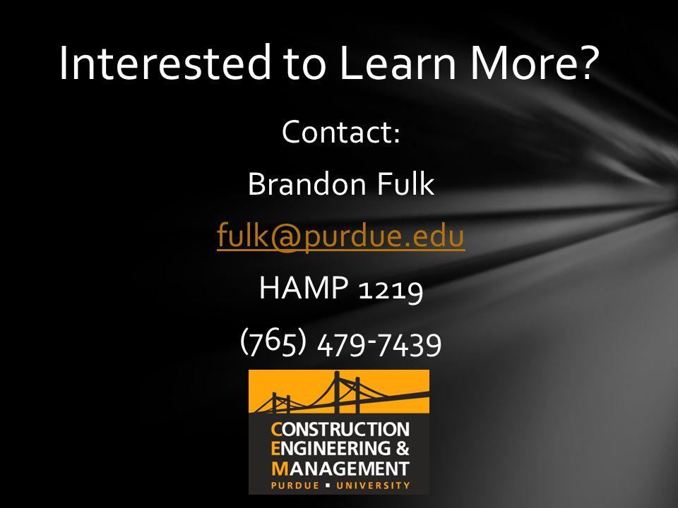 Contact: Brandon Fulk fulk@purdue.edu HAMP 1219 (765) 479-7439 Interested to Learn More?
