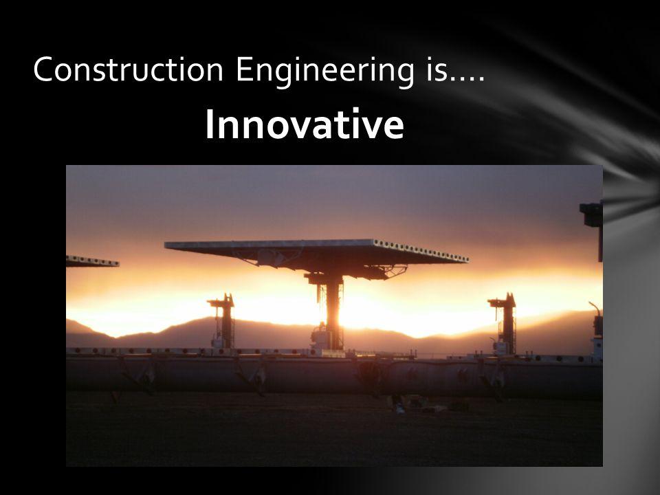 Innovative Construction Engineering is….
