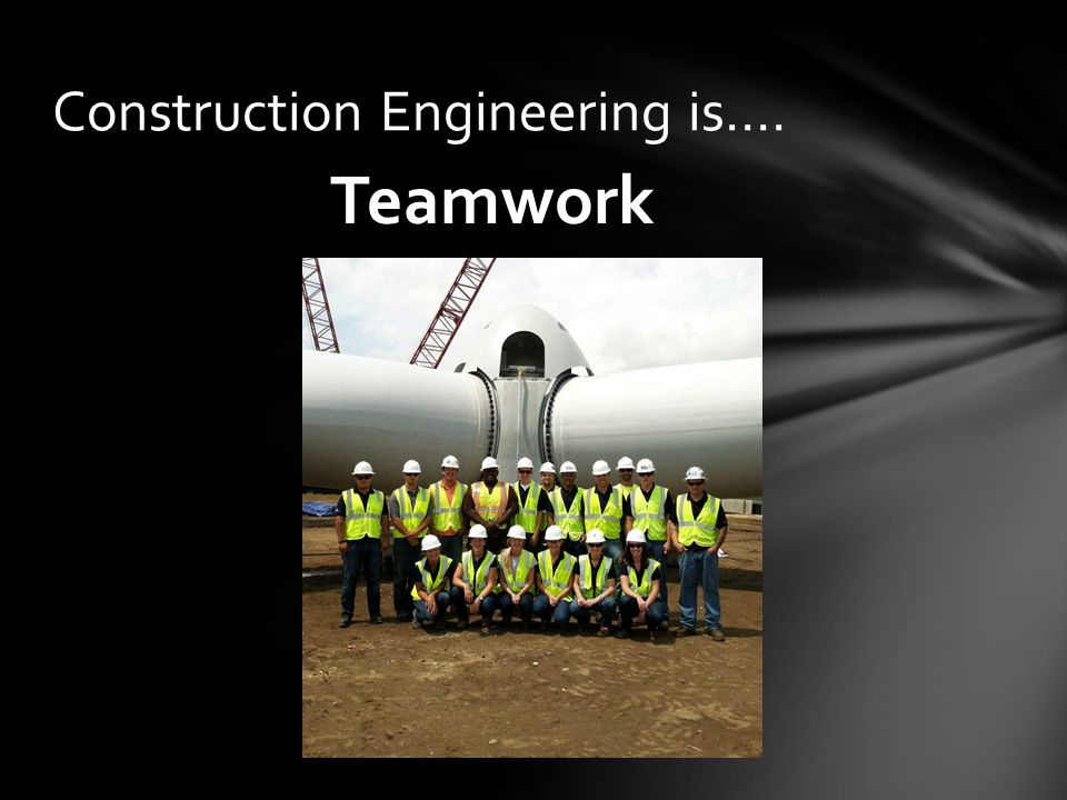 Teamwork Construction Engineering is….