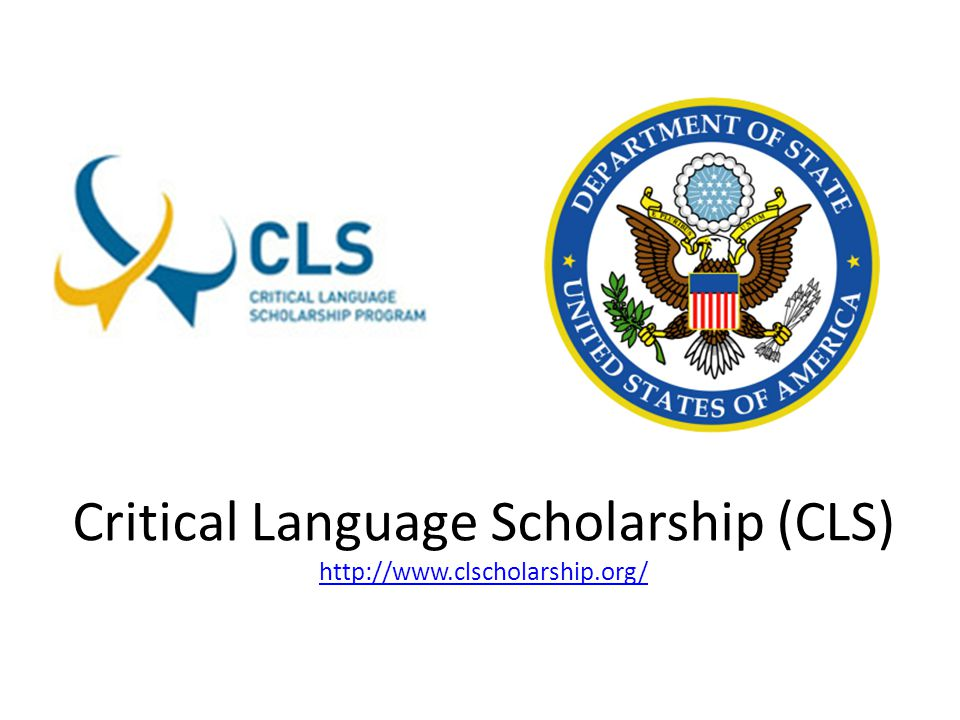 Critical Language Scholarship (CLS) http://www.clscholarship.org/ http://www.clscholarship.org/
