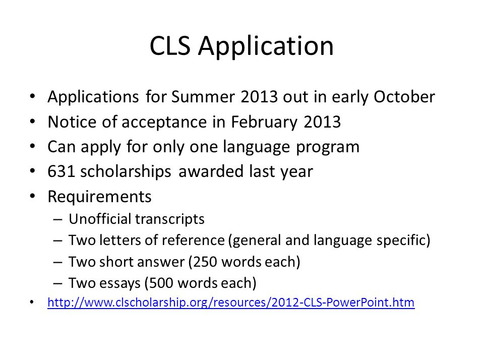 CLS Application Applications for Summer 2013 out in early October Notice of acceptance in February 2013 Can apply for only one language program 631 sc