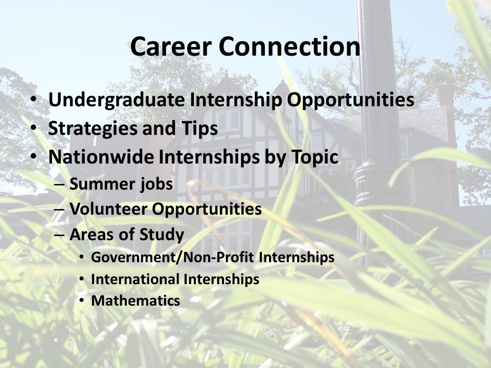 Career Connection Undergraduate Internship Opportunities Strategies and Tips Nationwide Internships by Topic – Summer jobs – Volunteer Opportunities –