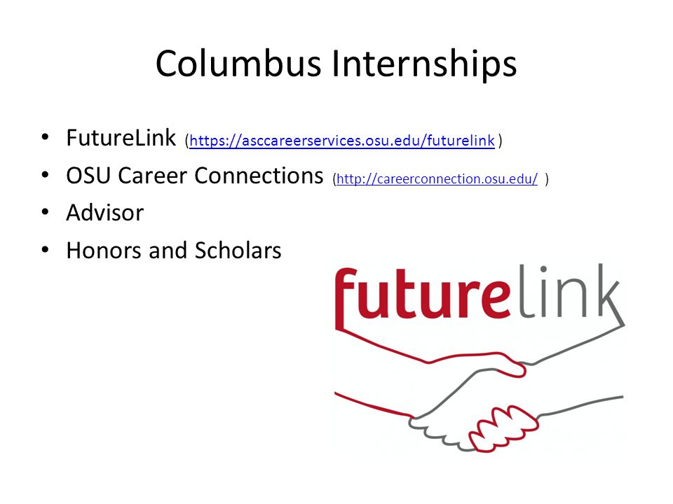 Columbus Internships FutureLink (https://asccareerservices.osu.edu/futurelink )https://asccareerservices.osu.edu/futurelink OSU Career Connections (ht