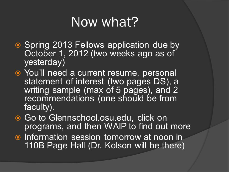 Now what?  Spring 2013 Fellows application due by October 1, 2012 (two weeks ago as of yesterday)  You'll need a current resume, personal statement
