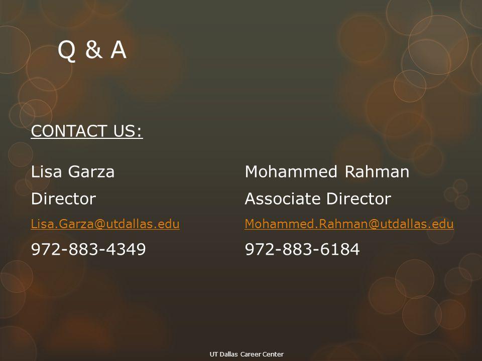 Q & A CONTACT US: Lisa GarzaMohammed Rahman DirectorAssociate Director Lisa.Garza@utdallas.eduMohammed.Rahman@utdallas.edu 972-883-4349972-883-6184 UT Dallas Career Center