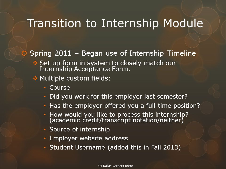Transition to Internship Module  Spring 2011 – Began use of Internship Timeline  Set up form in system to closely match our Internship Acceptance Fo