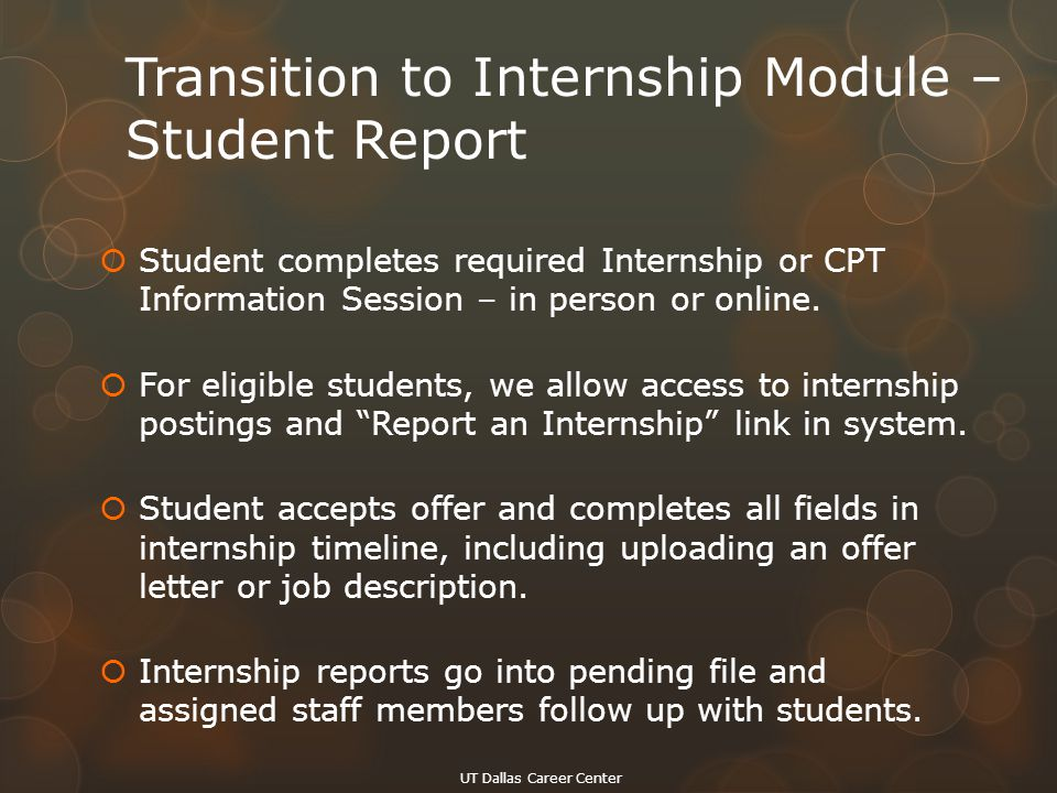 Transition to Internship Module – Student Report  Student completes required Internship or CPT Information Session – in person or online.  For eligi