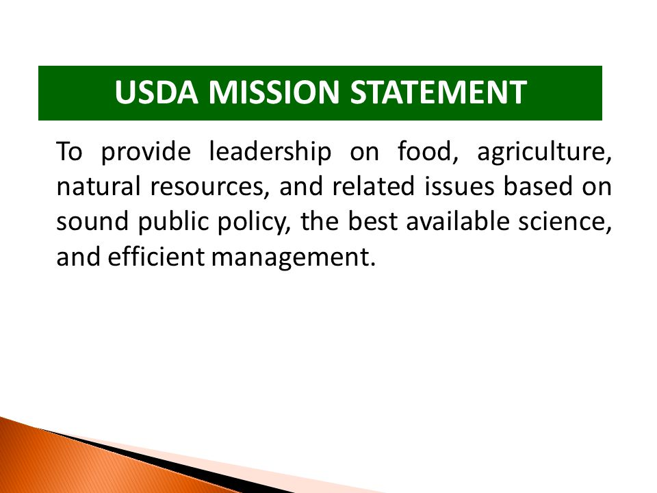 USDA MISSION STATEMENT To provide leadership on food, agriculture, natural resources, and related issues based on sound public policy, the best available science, and efficient management.