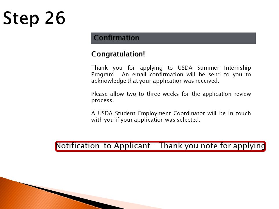 Notification to Applicant - Thank you note for applying Step 26 Congratulation! Thank you for applying to USDA Summer Internship Program. An email con
