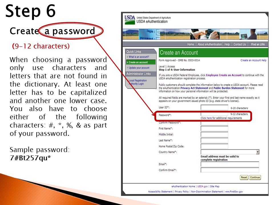 Create a password Step 6 (9-12 characters) When choosing a password only use characters and letters that are not found in the dictionary.