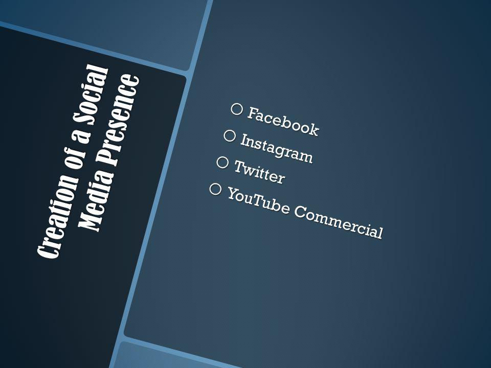 Creation of a Social Media Presence o Facebook o Instagram o Twitter o YouTube Commercial