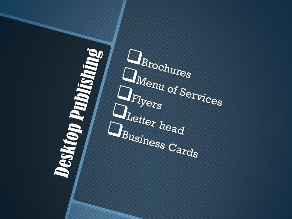 Desktop Publishing  Brochures  Menu of Services  Flyers  Letter head  Business Cards