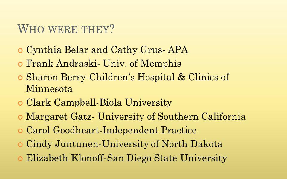 W HO WERE THEY . Cynthia Belar and Cathy Grus- APA Frank Andraski- Univ.
