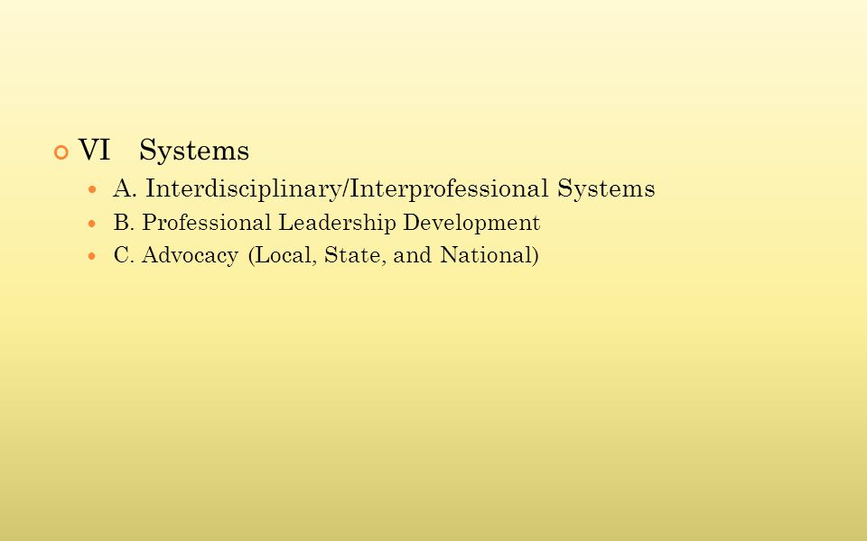 VISystems A. Interdisciplinary/Interprofessional Systems B. Professional Leadership Development C. Advocacy (Local, State, and National)