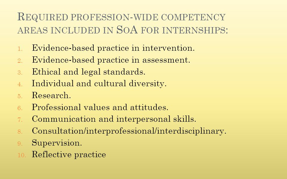 R EQUIRED PROFESSION - WIDE COMPETENCY AREAS INCLUDED IN S O A FOR INTERNSHIPS : 1. Evidence-based practice in intervention. 2. Evidence-based practic