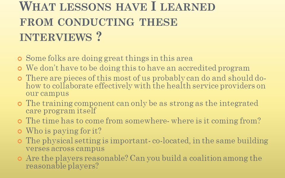 W HAT LESSONS HAVE I LEARNED FROM CONDUCTING THESE INTERVIEWS ? Some folks are doing great things in this area We don't have to be doing this to have