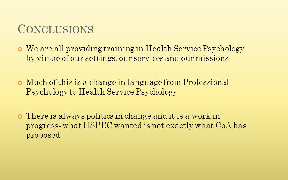 C ONCLUSIONS We are all providing training in Health Service Psychology by virtue of our settings, our services and our missions Much of this is a cha