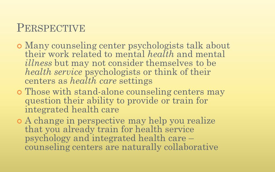P ERSPECTIVE Many counseling center psychologists talk about their work related to mental health and mental illness but may not consider themselves to