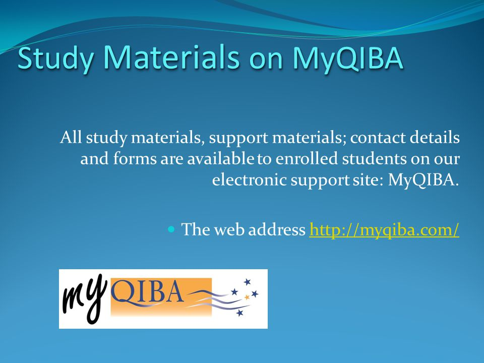 Study Materials on MyQIBA All study materials, support materials; contact details and forms are available to enrolled students on our electronic support site: MyQIBA.