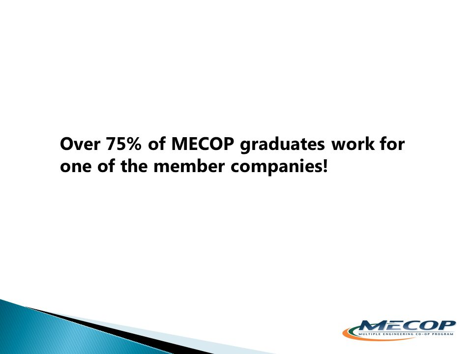 Over 75% of MECOP graduates work for one of the member companies!