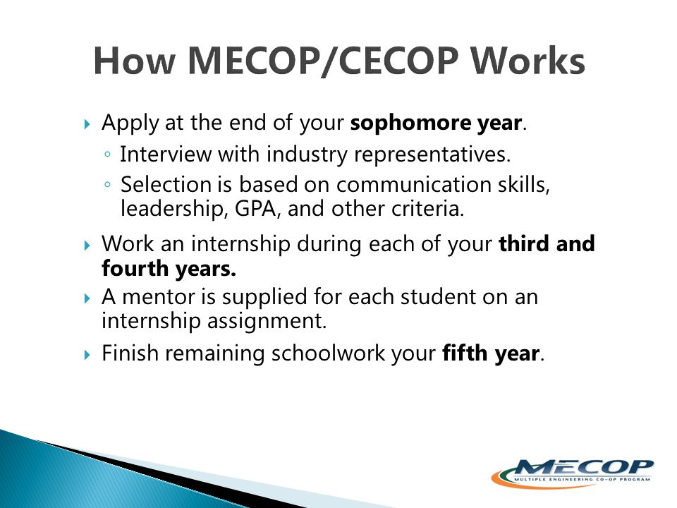  Apply at the end of your sophomore year. ◦ Interview with industry representatives.