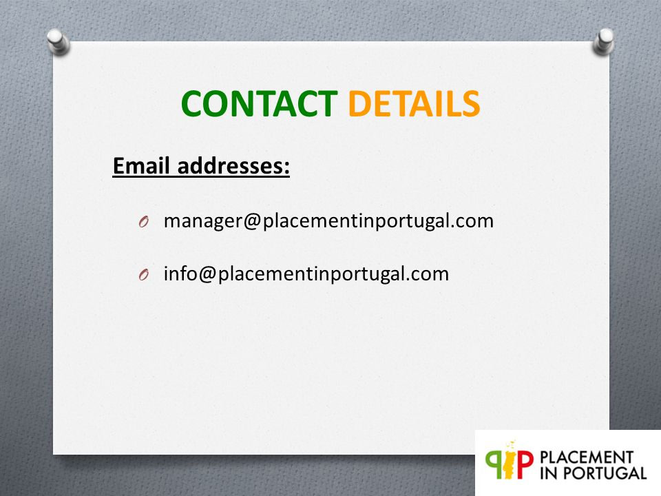 CONTACT DETAILS Email addresses: O manager@placementinportugal.com O info@placementinportugal.com