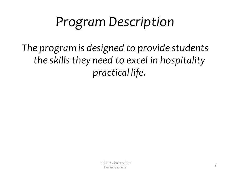 Program Description The program is designed to provide students the skills they need to excel in hospitality practical life.